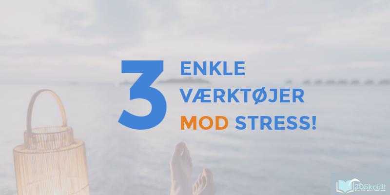3 enkle værktøjer mod stress