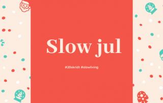 Slow jul